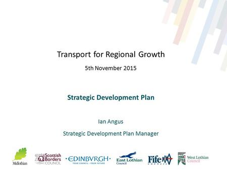 Transport for Regional Growth 5th November 2015 Strategic Development Plan Ian Angus Strategic Development Plan Manager.