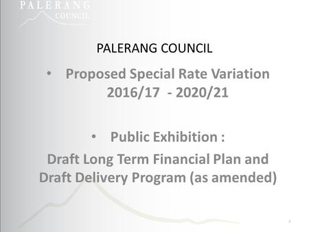 PALERANG COUNCIL Proposed Special Rate Variation 2016/17 - 2020/21 Public Exhibition : Draft Long Term Financial Plan and Draft Delivery Program (as amended)
