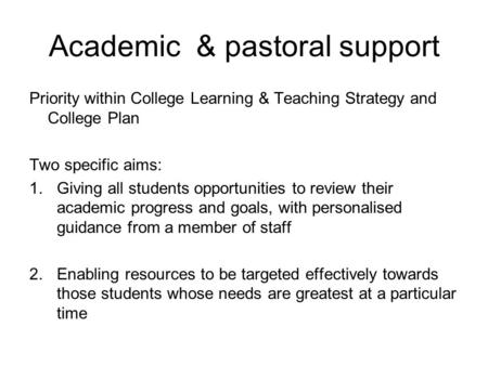 Academic & pastoral support Priority within College Learning & Teaching Strategy and College Plan Two specific aims: 1.Giving all students opportunities.