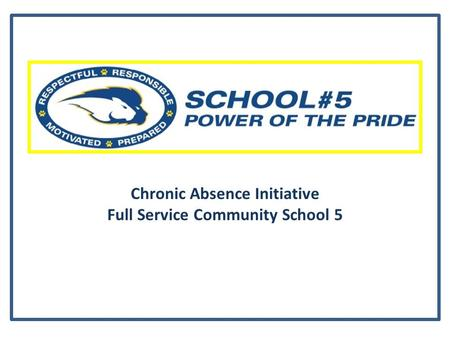 Chronic Absence Initiative Full Service Community School 5.
