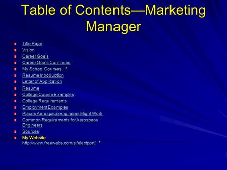 Table of Contents—Marketing Manager Title Page Title Page Vision Career Goals Career Goals Career Goals Continued Career Goals Continued My School CoursesMy.