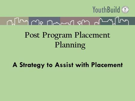 Post Program Placement Planning A Strategy to Assist with Placement.