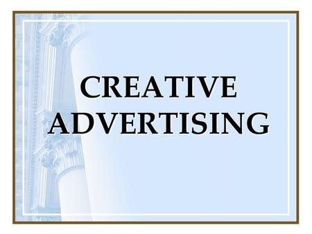 CREATIVE ADVERTISING. APPROACHES TO DETERMINE THE CREATIVE STRATEGY.
