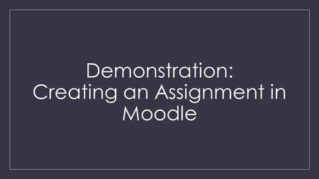 Demonstration: Creating an Assignment in Moodle. Turnitin.