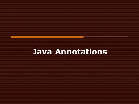 Java Annotations. Annotations  Annotations are metadata or data about data. An annotation indicates that the declared element should be processed in.