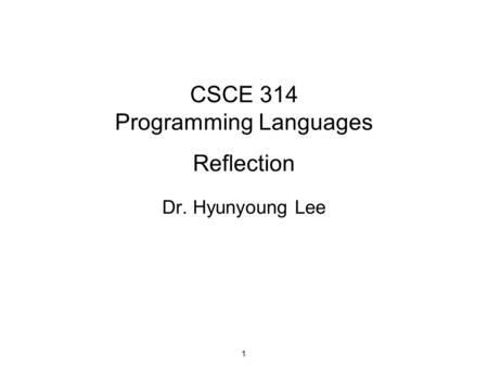 CSCE 314 Programming Languages Reflection Dr. Hyunyoung Lee 1.