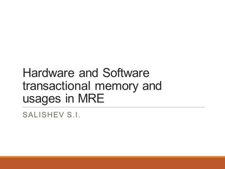 Hardware and Software transactional memory and usages in MRE SALISHEV S.I.
