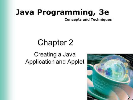 Java Programming, 3e Concepts and Techniques Chapter 2 Creating a Java Application and Applet.