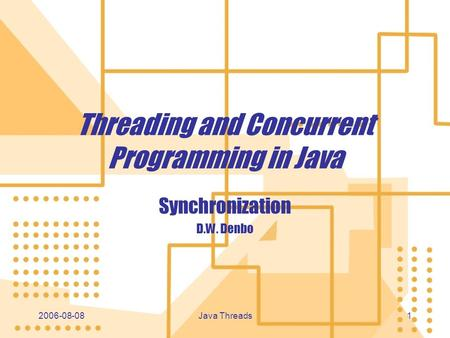 2006-08-08 Java Threads 11 Threading and Concurrent Programming in Java Synchronization D.W. Denbo Synchronization D.W. Denbo.