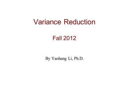 Variance Reduction Fall 2012