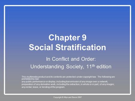 Copyright © Allyn and Bacon 2007 Chapter 9 Social Stratification In Conflict and Order: Understanding Society, 11 th edition This multimedia product and.