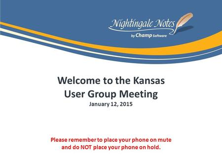 Welcome to the Kansas User Group Meeting January 12, 2015 Please remember to place your phone on mute and do NOT place your phone on hold.