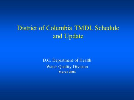 District of Columbia TMDL Schedule and Update D.C. Department of Health Water Quality Division March 2004.