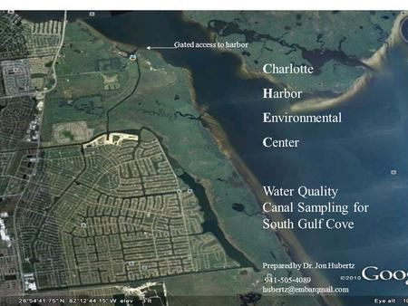 Charlotte Harbor Environmental Center Water Quality Canal Sampling for South Gulf Cove Prepared by Dr. Jon Hubertz 941-505-4089
