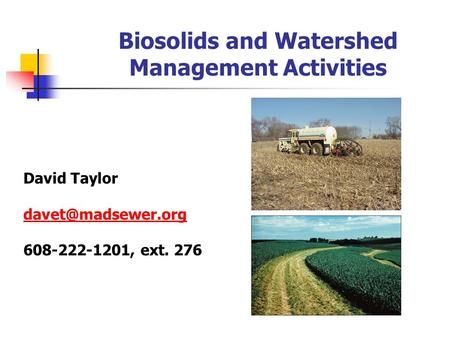 Biosolids and Watershed Management Activities David Taylor 608-222-1201, ext. 276.