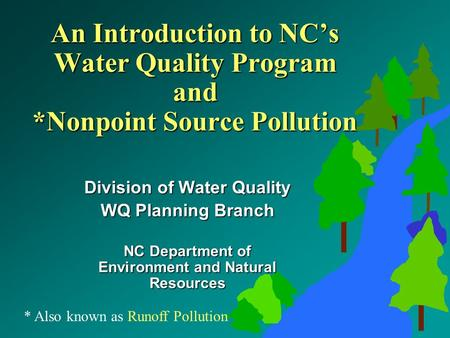 An Introduction to NC's Water Quality Program and *Nonpoint Source Pollution Division of Water Quality WQ Planning Branch NC Department of Environment.