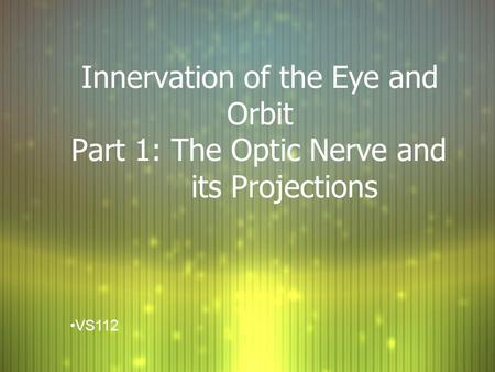 Innervation of the Eye and Orbit Part 1: The Optic Nerve and
