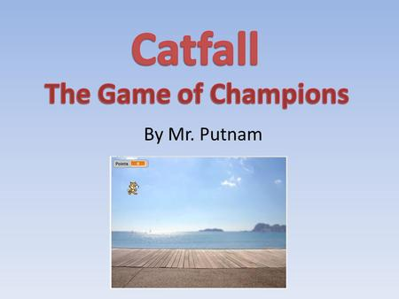 By Mr. Putnam. In Catfall, the goal of the game is to touch the falling cats with the mouse. Every time you touch a cat, your score goes up by one point.
