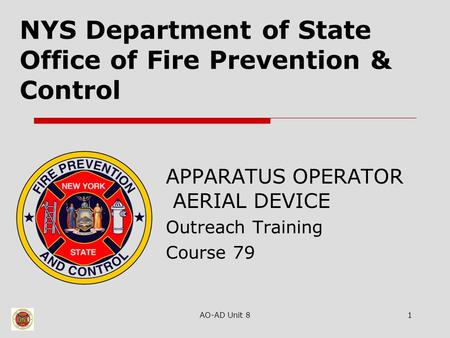 AO-AD Unit 81 NYS Department of State Office of Fire Prevention & Control APPARATUS OPERATOR AERIAL DEVICE Outreach Training Course 79.