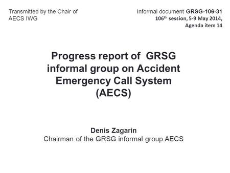 Progress report of GRSG informal group on Accident Emergency Call System (AECS) Transmitted by the Chair of AECS IWG Informal document GRSG-106-31 106.
