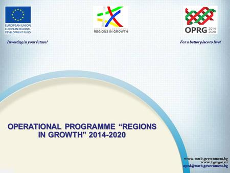"For a better place to live! OPERATIONAL PROGRAMME ""REGIONS IN GROWTH"" 2014-2020 Investing."