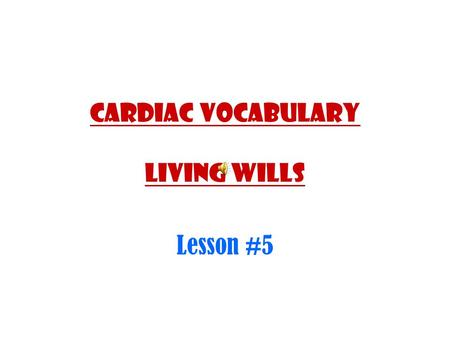 Cardiac Vocabulary Living Wills Lesson #5. Vocabulary Triage: SORTING OF ACCIDENT VICTIMS ACCORDING TO THE SEVERITY OF THE INJURIES OR ILLNESS. –ALL LIFE-