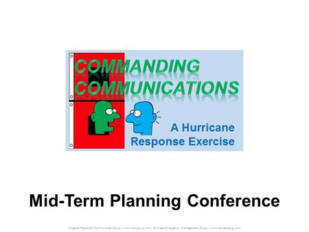 Disaster Resistant Communities Group – www.drc-group.com / All Clear Emergency Management Group - www.allclearemg.com Mid-Term Planning Conference.