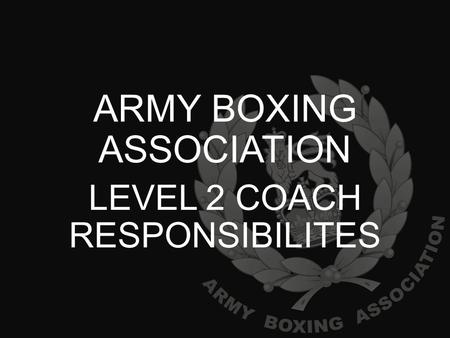 ARMY BOXING ASSOCIATION LEVEL 2 COACH RESPONSIBILITES.