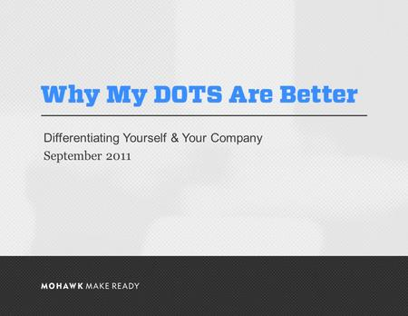 September 2011 | Why my DOTS are better! Differentiating Yourself & Your Company September 2011 0.
