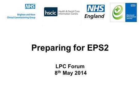 Preparing for EPS2 LPC Forum 8th May 2014