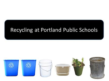 Recycling at Portland Public Schools. Important! What you can recycle at home is different from what you can recycle at school!