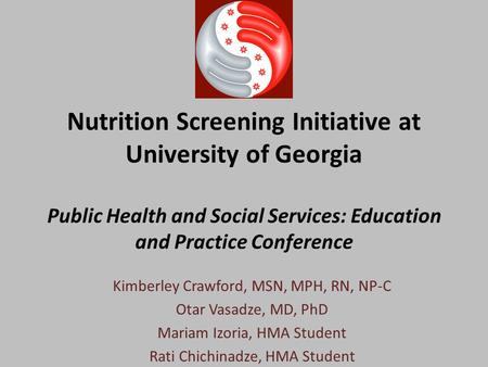 Nutrition Screening Initiative at University of Georgia Public Health and Social Services: Education and Practice Conference Kimberley Crawford, MSN, MPH,