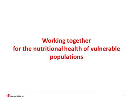Working together for the nutritional health of vulnerable populations 1.