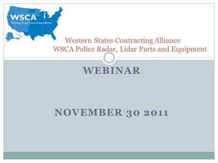 WEBINAR NOVEMBER 30 2011 Western States Contracting Alliance WSCA Police Radar, Lidar Parts and Equipment.
