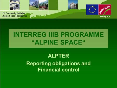 "INTERREG IIIB PROGRAMME ""ALPINE SPACE"" ALPTER Reporting obligations and Financial control."