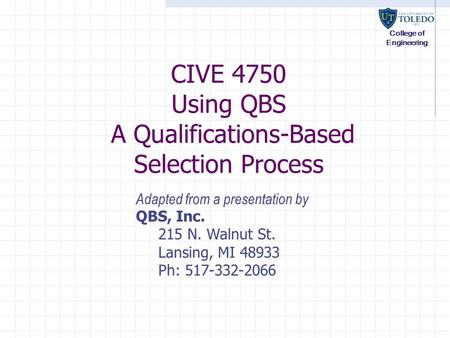 College of Engineering CIVE 4750 Using QBS A Qualifications-Based Selection Process Adapted from a presentation by QBS, Inc. 215 N. Walnut St. Lansing,
