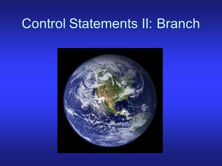Control Statements II: Branch. Branch Three ways: if, case, switch The if statement executes statement(s) if a specified condition is true if condition.