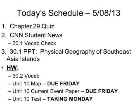 Today's Schedule – 5/08/13 1. Chapter 29 Quiz 2. CNN Student News –30.1 Vocab Check 3. 30.1 PPT: Physical Geography of Southeast Asia Islands HW: –30.2.