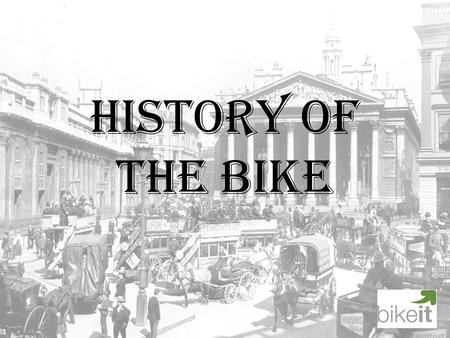 History of the Bike.
