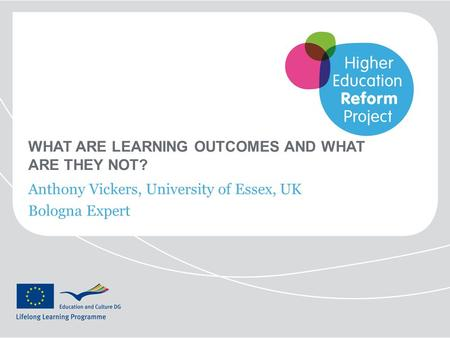 WHAT ARE LEARNING OUTCOMES AND WHAT ARE THEY NOT? Anthony Vickers, University of Essex, UK Bologna Expert.