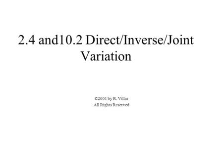 2.4 and10.2 Direct/Inverse/Joint Variation ©2001 by R. Villar All Rights Reserved.