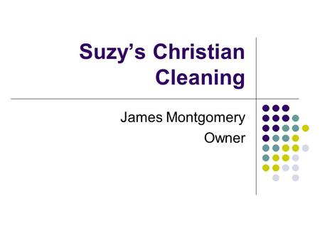 Suzy's Christian Cleaning James Montgomery Owner.