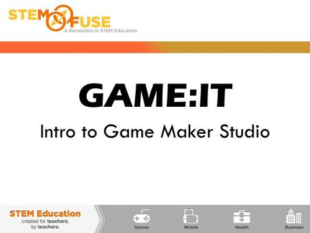 "GAME:IT Intro to Game Maker Studio. GAME MAKER STUDIO  This course uses a program called Game Maker Studio  Game Maker Studio is an ""open source"" software."