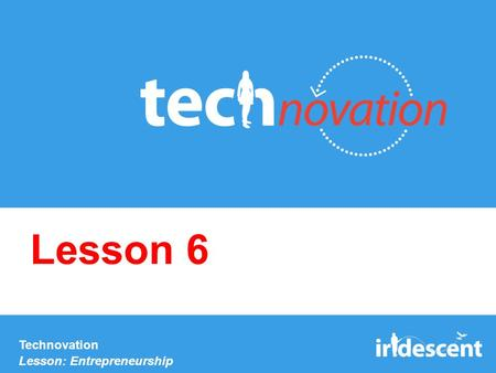 Technovation Lesson: Entrepreneurship Lesson 6. Agenda Topics: –Introduction to Entrepreneurship –Building a Business Parts of a Business Model Case Study: