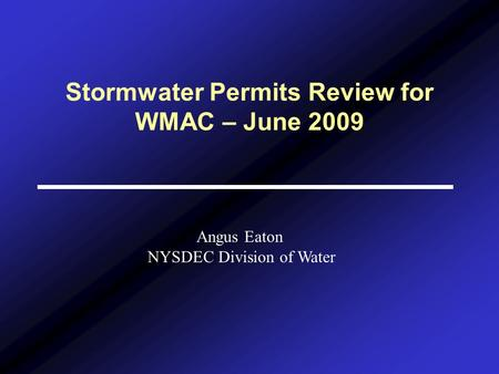 Stormwater Permits Review for WMAC – June 2009 Angus Eaton NYSDEC Division of Water.