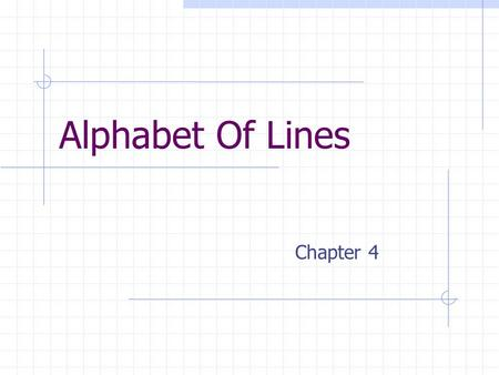 Alphabet Of Lines Chapter 4. Introduction to the Alphabet of Lines The use of line types on a drawing are used to describe the various features of an.