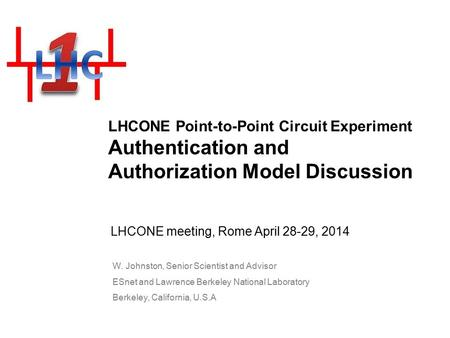 LHCONE Point-to-Point Circuit Experiment Authentication and Authorization Model Discussion LHCONE meeting, Rome April 28-29, 2014 W. Johnston, Senior Scientist.