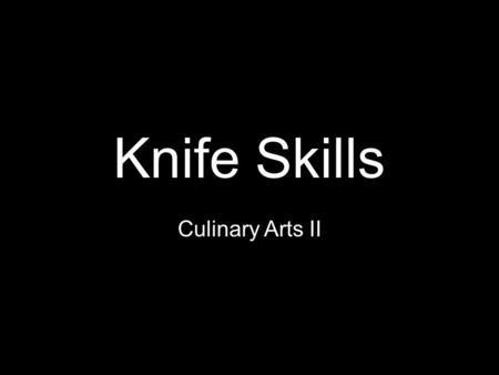 Knife Skills Culinary Arts II. Today you need… – Notebook and a writing utensil everything else in your cupboard Agenda… – Review Practical Lab from Friday.