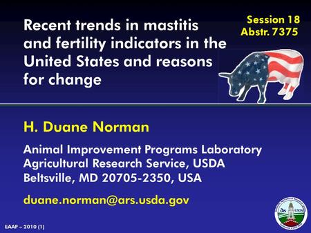 H. Duane Norman Animal Improvement Programs Laboratory Agricultural Research Service, USDA Beltsville, MD 20705-2350, USA EAAP.
