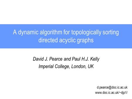 A dynamic algorithm for topologically sorting directed acyclic graphs David J. Pearce and Paul H.J. Kelly Imperial College, London, UK